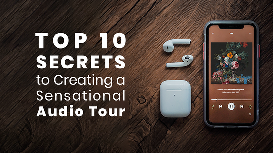 Top 10 Secrets to creating a sensational audio tour