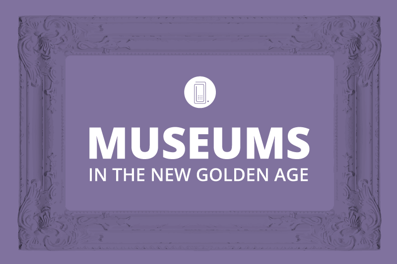museums in the new golden age, museums